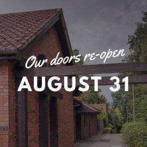 Our doors re-open August 31
